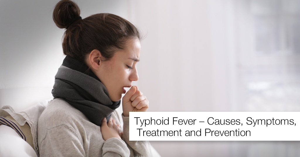 Typhoid Fever – Causes, Symptoms, Treatment and Prevention