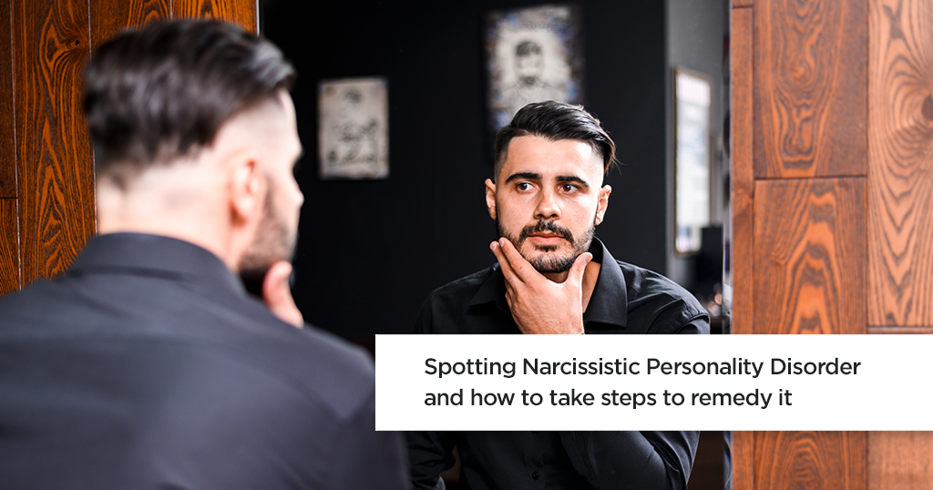 Spotting Narcissistic Personality Disorder and How to Take Steps to Remedy It