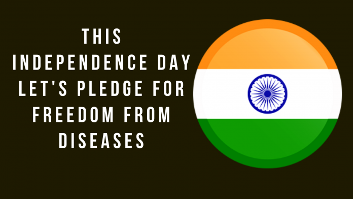 This Independence Day Let's Pledge for Freedom from Diseases