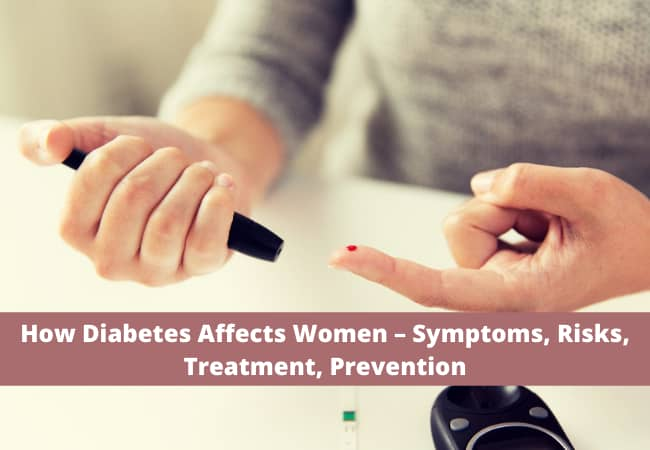 How Diabetes Affects Women – Symptoms, Risks, Treatment, Prevention